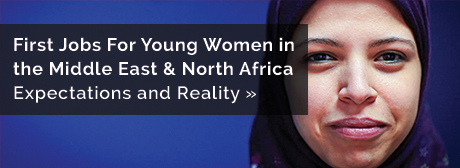 First Jobs for Young Women in the Middle East & North Africa - Expectations and Reality