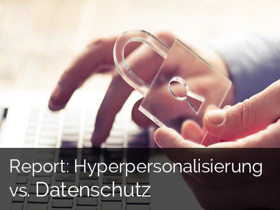 Report: Hyperpersonalisierung vs. Datenschutz