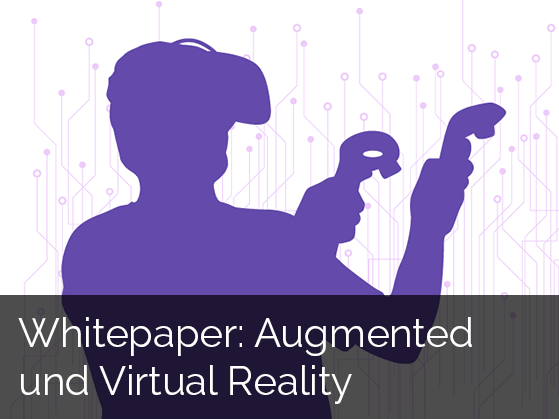 Whitepaper: Augmented und Virtual Reality